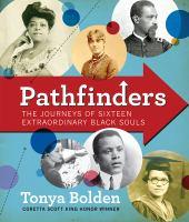 Pathfinders : the journeys of 16 extraordinary Black souls