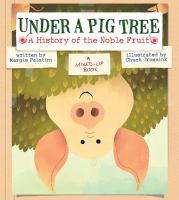 Under+a+pig+tree++a+history+of+the+noble+fruit by Palatini, Margie © 2015 (Added: 4/19/16)