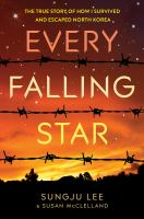 Every Falling Star : The True Story Of How I Survived And Escaped North Korea by Lee, Sungju © 2016 (Added: 6/12/17)