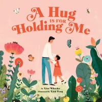 A+hug+is+for+holding+me by Wheeler, Lisa © 2018 (Added: 1/31/19)