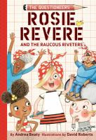 Rosie+revere+and+the+raucous+riveters by Beaty, Andrea © 2018 (Added: 11/28/18)