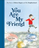 You+are+my+friend++the+story+of+mister+rogers+and+his+neighborhood by Reid, Aimee © 2019 (Added: 10/15/19)