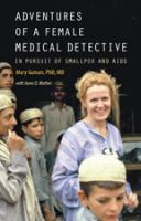 Adventures Of A Female Medical Detective : In Pursuit Of Smallpox And Aids by Guinan, Mary E. © 2016 (Added: 5/19/16)