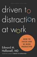 Driven To Distraction At Work : How To Focus And Be More Productive by Hallowell, Edward M. © 2015 (Added: 2/6/18)