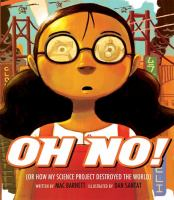 Oh+no+or+how+my+science+project+destroyed+the+world by Barnett, Mac © 2010 (Added: 5/18/17)