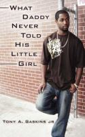 What Daddy Never Told His Little Girl by Gaskins, Tony A. © 2007 (Added: 10/13/16)