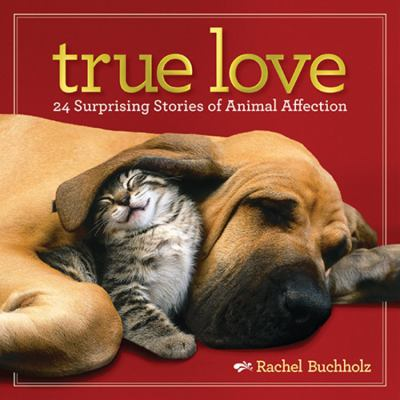 Cover image for True love : 24 surprising stories of animal affection 