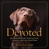 Devouted: 38 Extraordinary Tales of Love, Loyalty and Life with Dogs