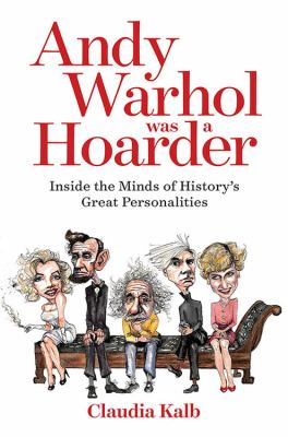 cover of Andy Warhol was a hoarder : inside the minds of history's great personalities