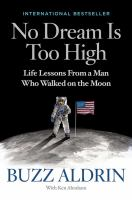 No Dream Is Too High : Life Lessons From A Man Who Walked On The Moon by Aldrin, Buzz © 2016 (Added: 8/22/16)