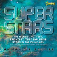Super Stars: The Biggest, Hottest, Brightest, Most Explosive Stars in the Milky Way