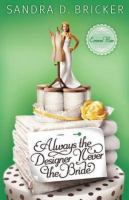 Always The Designer, Never The Bride by Bricker, Sandra D. &copy; 2012 (Added: 5/7/13)