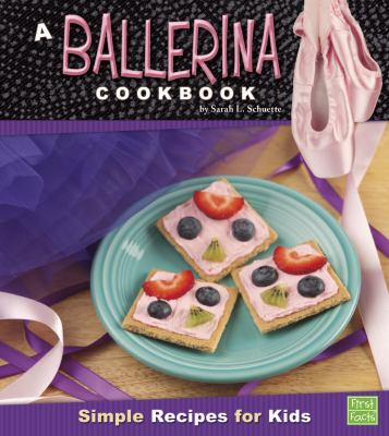 cover photo: A Ballerina Cookbook: Simple Recipes for Kids
