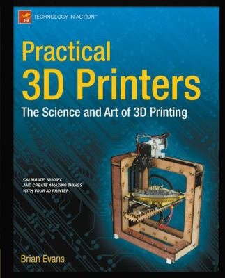 Practical 3D Printers : The Science and Art of 3D Printing