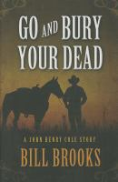 Go And Bury Your Dead : A John Henry Cole Story by Brooks, Bill © 2014 (Added: 2/26/15)