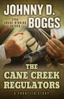 The Cane Creek Regulators : A Frontier Story by Boggs, Johnny D. © 2014 (Added: 3/25/15)