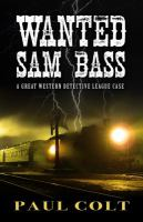 Wanted: Sam Bass by Colt, Paul © 2015 (Added: 4/23/15)