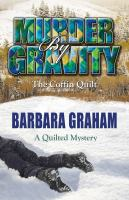 Murder By Gravity : The Coffin Quilt : A Quilted Mystery by Graham, Barbara © 2014 (Added: 3/25/15)