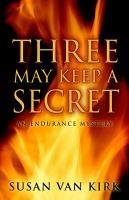 Three May Keep A Secret : An Endurance Mystery by Van Kirk, Susan © 2014 (Added: 2/26/15)