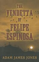 The Vendetta Of Felipe Espinosa by Jones, Adam James © 2014 (Added: 2/26/15)