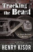 Tracking The Beast : A Steve Martinez Mystery by Kisor, Henry © 2016 (Added: 5/9/16)