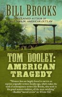 Tom Dooley : American Tragedy by Brooks, Bill © 2016 (Added: 5/17/17)
