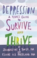 Depression : a teen's guide to survive and thrive