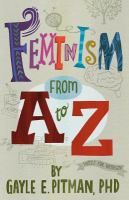 Feminism From A To Z by Pitman, Gayle E. © 2017 (Added: 2/5/18)