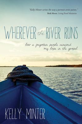 cover of Wherever the River Runs: How a forgotten people renewed my hope in the Gospel