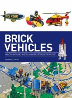 Brick Vehicles : Amazing Air, Land, And Sea Machines To Build From Lego by Elsmore, Warren © 2015 (Added: 7/20/15)