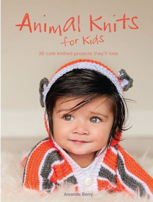 cover of Animal knits for kids : 30 cute knitted projects they'll love