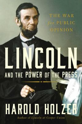 cover of Lincoln and the pPower of the Press: The War for Public Opinion