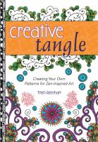 Creative Tangle : Creating Your Own Patterns For Zen-inspired Art by Reinhart, Trish © 2014 (Added: 3/18/15)
