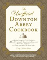 The Unofficial Downton Abbey Cookbook : From Lady Mary's Crab Canapes To Mrs. Patmore's Christmas Pudding : More Than 150 Recipes From Upstairs And Downstairs by Baines, Emily Ansara © 2012 (Added: 1/28/16)