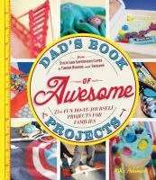 Dad's Book Of Awesome Projects : 25 + Fun Do-it-yourself Projects For Families, From Stilts And Superhero Capes To Tinker Boards And Seesaws by Adamick, Mike © 2013 (Added: 7/20/15)