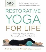 Restorative Yoga For Life : A Relaxing Way To De-stress, Re-energize, And Find Balance by Grossman, Gail Boorstein © 2014 (Added: 2/26/15)