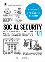 Social Security 101 : From Medicare To Spousal Benefits, An Essential Primer On Government Retirement Aid by Mill, Alfred © 2016 (Added: 1/4/17)