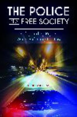 The Police in a Free Society: Safeguarding Rights While Enforcing The Law