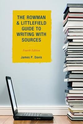 The Rowman and Littlefield Guide to Writing with Sources