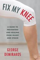 Fix My Knee : A Guide To Preventing And Healing From Injury And Strain by Demirakos, George © 2017 (Added: 11/13/17)