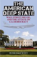 The American Deep State : Wall Street, Big Oil, And The Attack On U.s. Democracy by Scott, Peter Dale © 2015 (Added: 5/7/15)