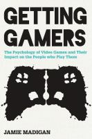 Getting Gamers : The Psychology Of Video Games And Their Impact On The People Who Play Them by Madigan, Jamie © 2016 (Added: 4/20/16)