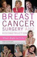 Breast Cancer Surgery And Reconstruction : What's Right For You by Anstett, Patricia © 2016 (Added: 9/26/16)