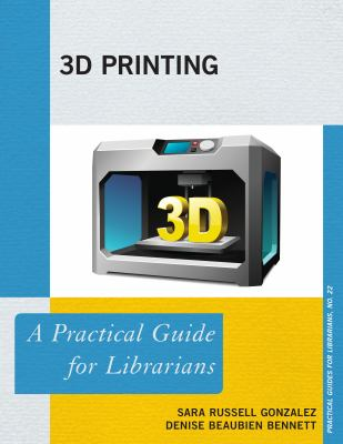 3D Printing : A Practical Guide for Librarians