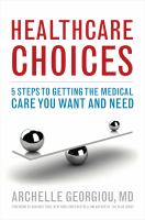 Healthcare Choices : 5 Steps To Getting The Medical Care You Want And Need by Georgiou, Archelle © 2017 (Added: 3/16/17)