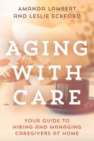 Aging With Care : Your Guide To Hiring And Managing Caregivers At Home by Lambert, Amanda © 2017 (Added: 4/12/18)