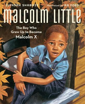 Malcolm Little by Ilyasah Shabazz; A. G. Ford (Illustrator)
