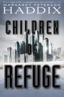 Children+of+refuge by Haddix, Margaret Peterson © 2017 (Added: 10/11/17)