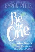 Be The One : Six True Stories Of Teens Overcoming Hardship With Hope by Pitts, Byron © 2017 (Added: 8/7/17)