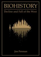 Biohistory : Decline And Fall Of The West by Penman, Jim © 2015 (Added: 5/19/17)